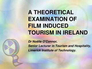 A theoretical examination of film induced tourism in Ireland