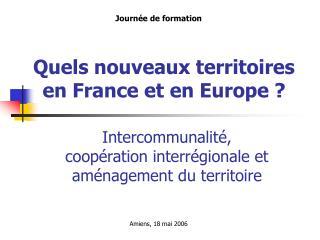 Quels nouveaux territoires en France et en Europe ?