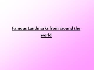 Famous Landmarks from around the world