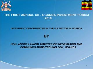 THE FIRST ANNUAL UK - UGANDA INVESTMENT FORUM 2010