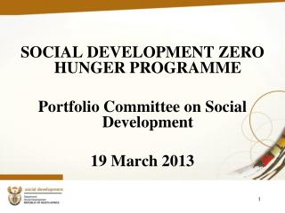 SOCIAL DEVELOPMENT ZERO HUNGER PROGRAMME Portfolio  Committee on  Social Development