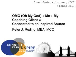 OMG (Oh My God) + Me + My Coaching Client =  Connected to an Inspired Source