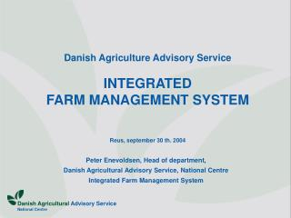 Danish Agriculture Advisory Service INTEGRATED  FARM MANAGEMENT SYSTEM Reus, september 30 th. 2004