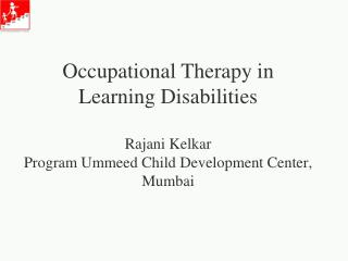 Occupational Therapy in Learning Disabilities Rajani Kelkar Program  Ummeed Child Development Center, Mumbai
