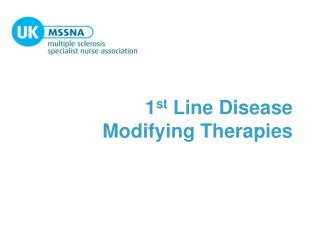 1 st  Line Disease  Modifying Therapies