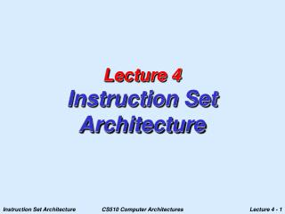 Lecture 4 Instruction Set Architecture