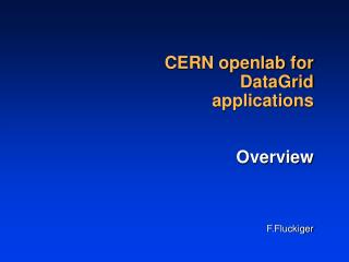 CERN openlab for DataGrid applications Overview F.Fluckiger