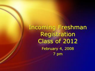 Incoming Freshman Registration Class of 2012