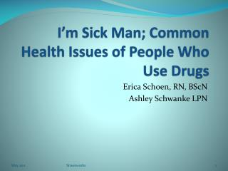 I'm Sick Man; Common Health Issues of People Who Use Drugs