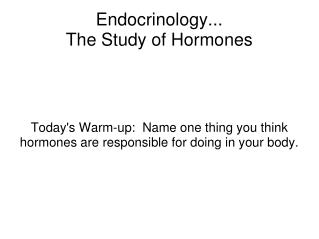 Endocrinology...  The Study of Hormones