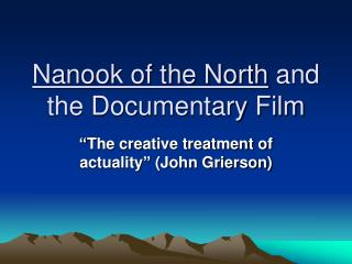Nanook of the North  and the Documentary Film
