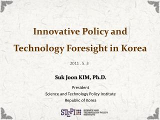 Innovative Policy and  Technology Foresight in Korea