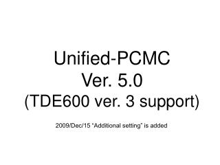 Unified-PCMC Ver. 5.0 (TDE600 ver. 3 support)
