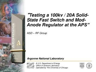 """ Testing a 100kv / 20A Solid-State Fast Switch and Mod-Anode Regulator at the APS"""