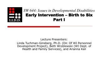 SW 644: Issues in Developmental Disabilities Early Intervention – Birth to Six Part I