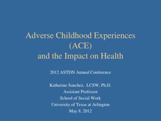 Adverse Childhood Experiences  (ACE) and the Impact on Health