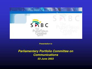 Presentation to  Parliamentary Portfolio Committee on Communications 03 June 2003