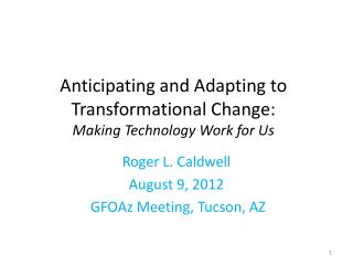 Anticipating and Adapting to Transformational Change: Making Technology Work for Us