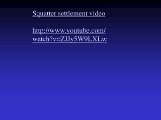Squatter settlement video youtube/watch?v=ZJJy5W9LXLw