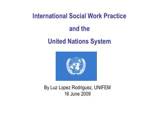 International Social Work Practice  and the  United Nations System