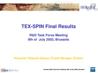 TEX-SPIN Final Results R&D Task Force Meeting 8th of  July 2003, Brussels