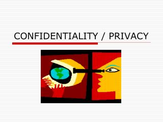 CONFIDENTIALITY / PRIVACY