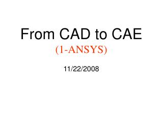 From CAD to CAE (1-ANSYS) 11/22/2008