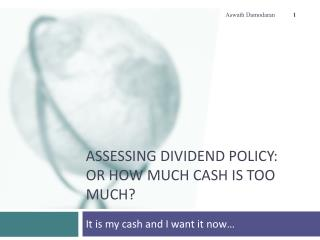 Assessing Dividend Policy: Or how much cash is too much?