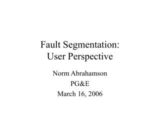 Fault Segmentation: User Perspective