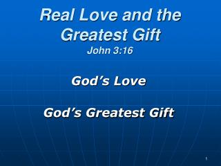 Real Love and the Greatest Gift John 3:16