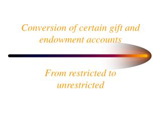 Conversion of certain gift and endowment accounts