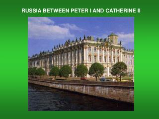 RUSSIA BETWEEN PETER I AND CATHERINE II