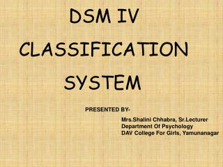 DSM IV     CLASSIFICATION            SYSTEM  PRESENTED BY-