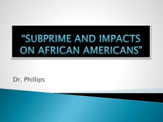 """SUBPRIME AND IMPACTS ON AFRICAN AMERICANS"""