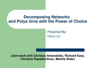 Decomposing Networks   and Polya Urns with the Power of Choice