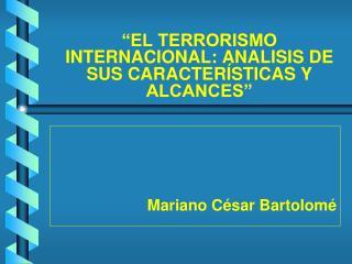 """""""EL TERRORISMO INTERNACIONAL: ANALISIS DE SUS CARACTERÍSTICAS Y ALCANCES"""""""