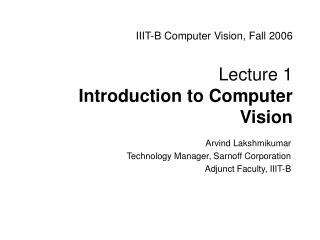 IIIT-B Computer Vision, Fall 2006 Lecture 1  Introduction to Computer Vision