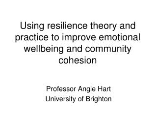 Using resilience theory and practice to improve emotional wellbeing and community cohesion