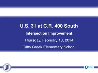 U.S. 31 at C.R. 400 South Intersection Improvement Thursday, February 13, 2014