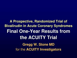 Gregg W. Stone MD for the  ACUITY Investigators