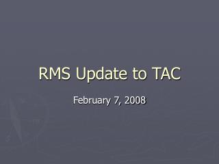 RMS Update to TAC
