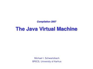 Compilation 2007 The Java Virtual Machine