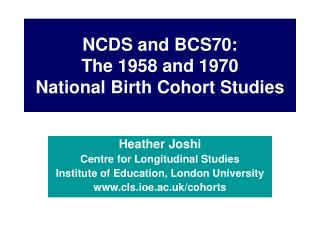 NCDS and BCS70:  The 1958 and 1970  National Birth Cohort Studies