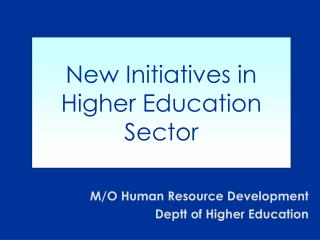 New Initiatives in Higher Education Sector