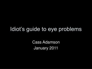 Idiot's guide to eye problems