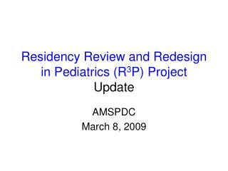 Residency Review and Redesign in Pediatrics (R 3 P) Project  Update