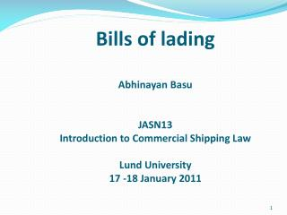 Bills of lading Abhinayan Basu JASN13 Introduction to Commercial Shipping Law Lund University