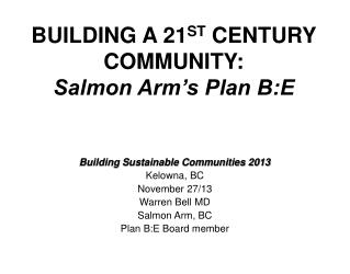 BUILDING A 21 ST  CENTURY COMMUNITY:  Salmon Arm's Plan B:E