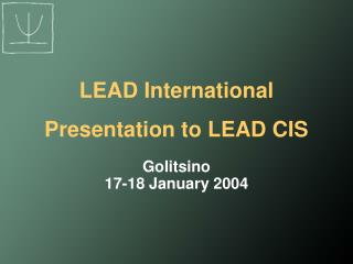LEAD International Presentation to LEAD CIS
