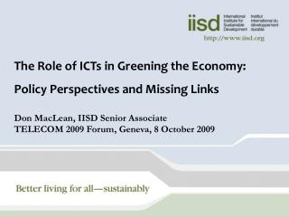 The Role of ICTs in Greening the Economy: Policy Perspectives and Missing Links